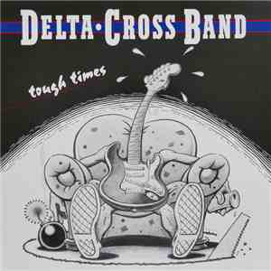 Delta-Cross Band - Tough Times download mp3 flac