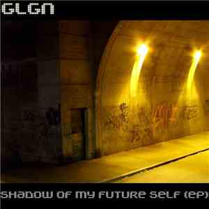 GLGN - Shadow Of My Future Self (EP) download free